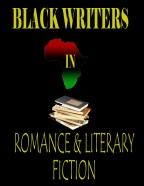 BLACK WRITERS IN ROMANCE & LITERARY FICTION